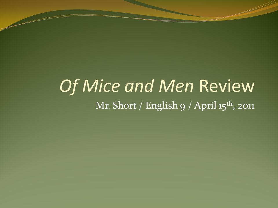 Mr. Short / English 9 / April 15 th, 2011 Of Mice and Men Review