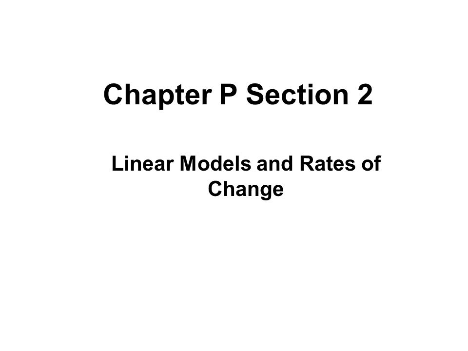 Chapter P Section 2 Linear Models and Rates of Change