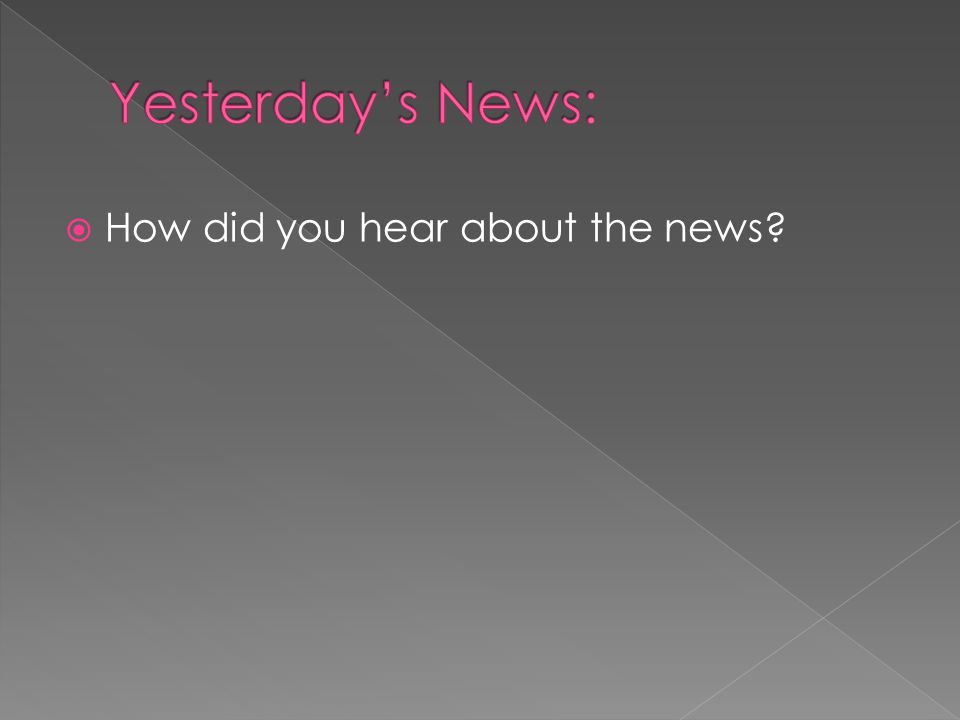  How did you hear about the news?