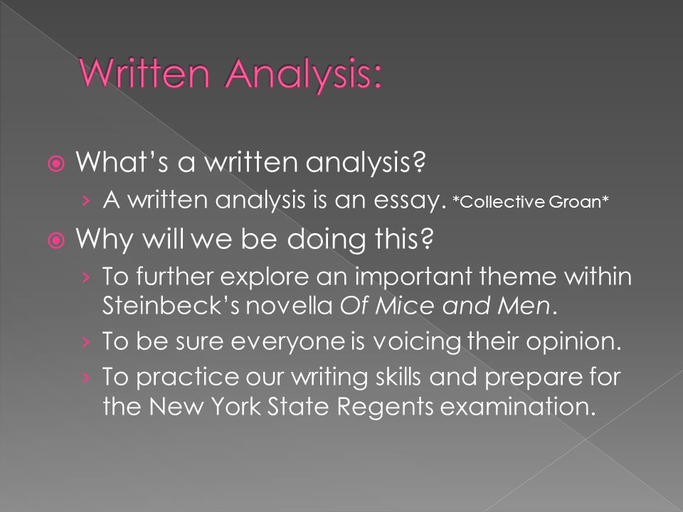  What's a written analysis? › A written analysis is an essay. *Collective Groan*  Why will we be doing this? › To further explore an important theme