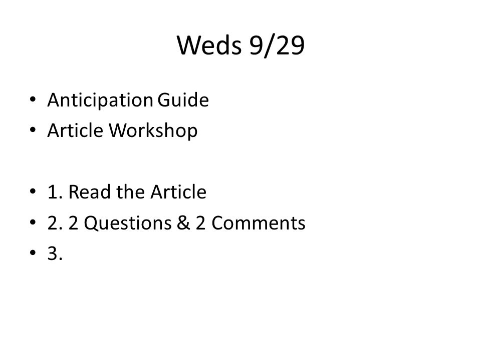 Weds 9/29 Anticipation Guide Article Workshop 1. Read the Article 2. 2 Questions & 2 Comments 3.