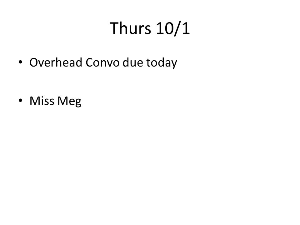 Thurs 10/1 Overhead Convo due today Miss Meg
