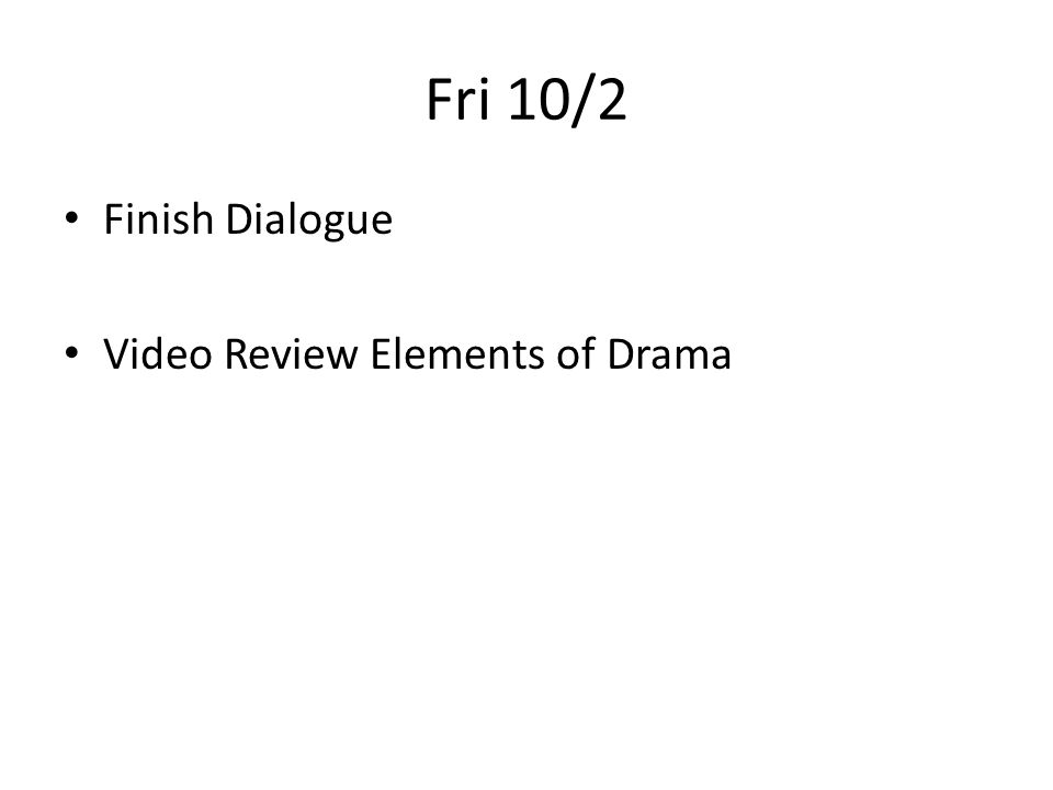 Fri 10/2 Finish Dialogue Video Review Elements of Drama