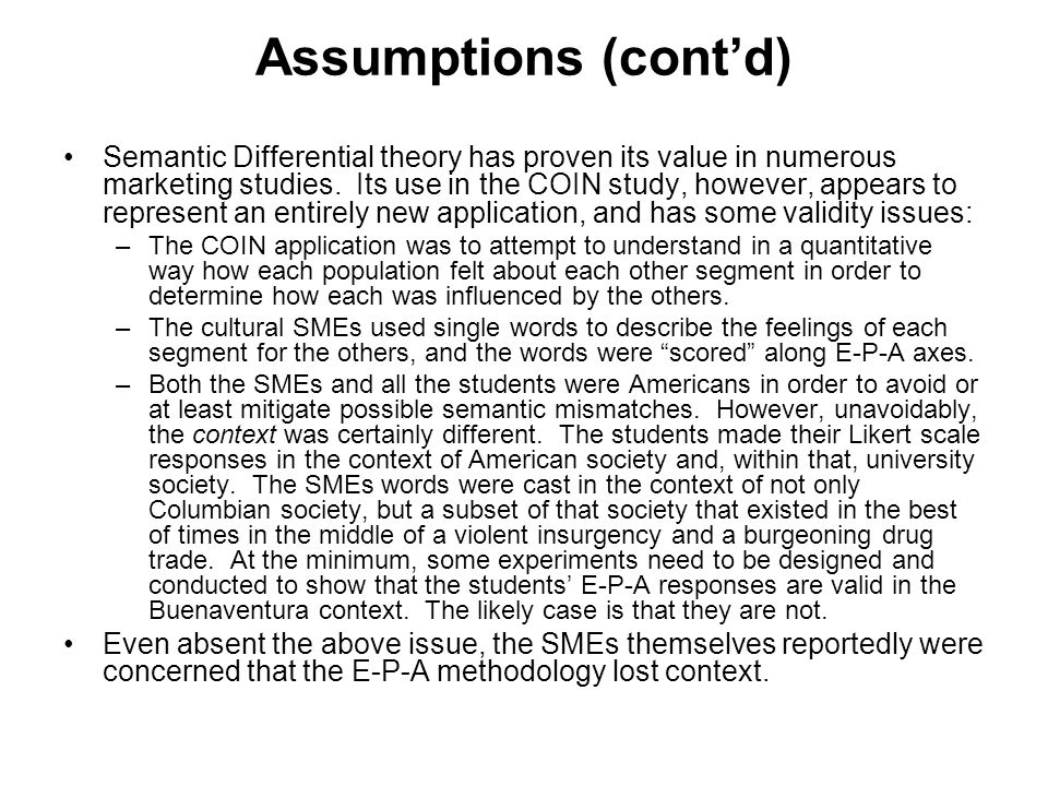 Assumptions (cont'd) Semantic Differential theory has proven its value in numerous marketing studies.