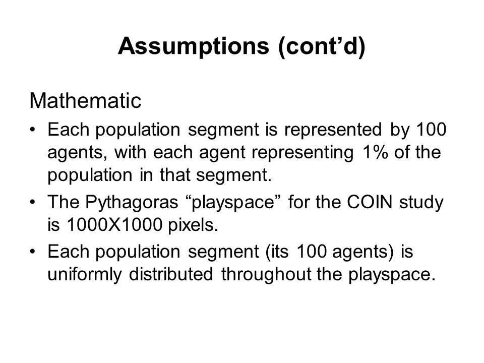 Assumptions (cont'd) Mathematic Each population segment is represented by 100 agents, with each agent representing 1% of the population in that segment.