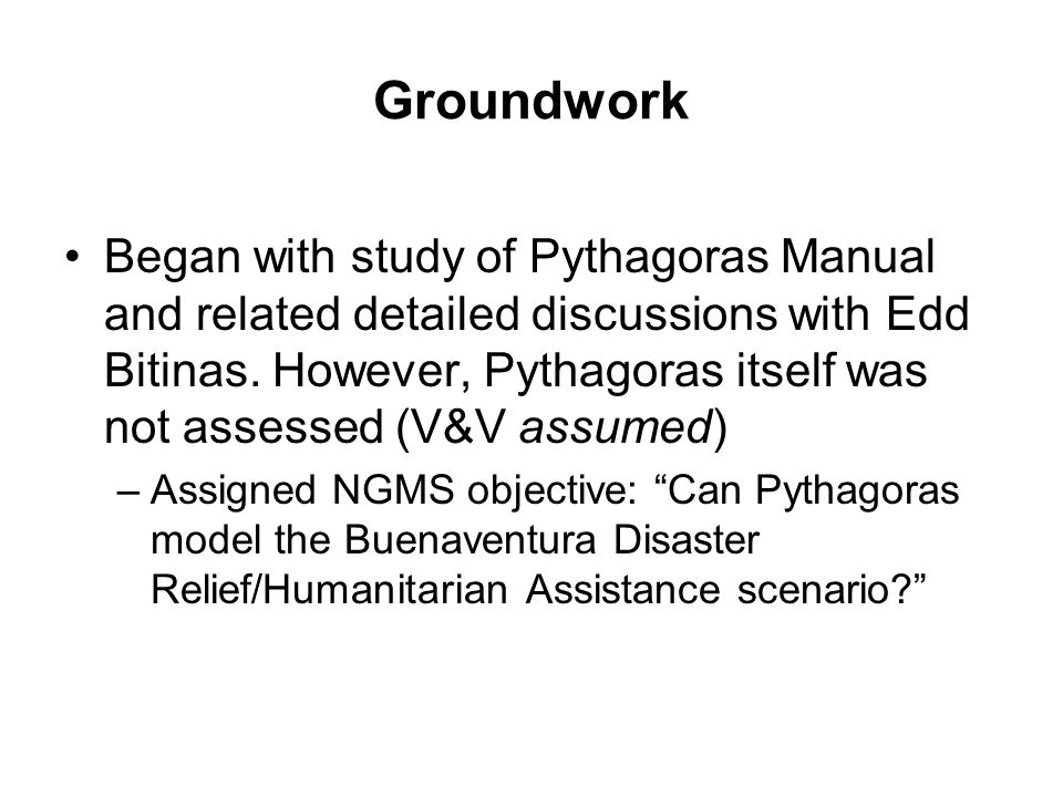 Groundwork Began with study of Pythagoras Manual and related detailed discussions with Edd Bitinas.