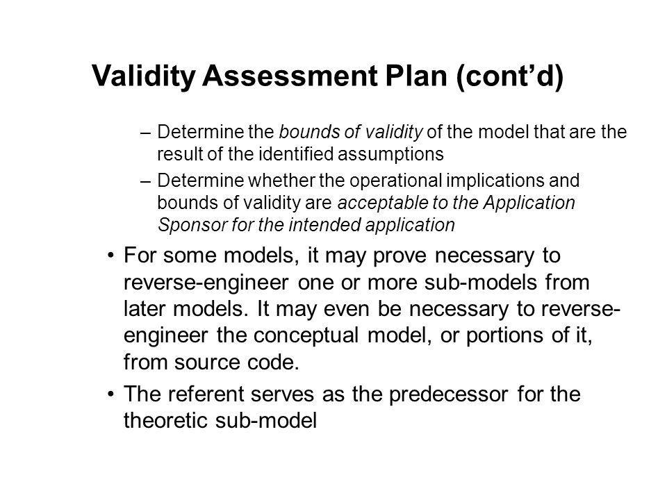 –Determine the bounds of validity of the model that are the result of the identified assumptions –Determine whether the operational implications and b