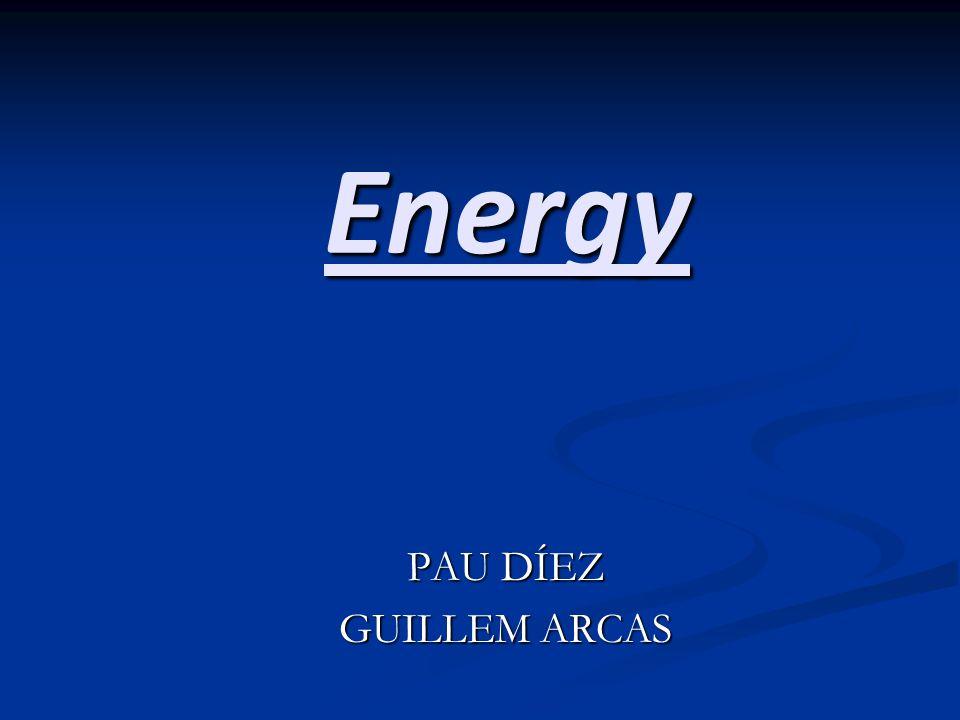 Energy PAU DÍEZ GUILLEM ARCAS