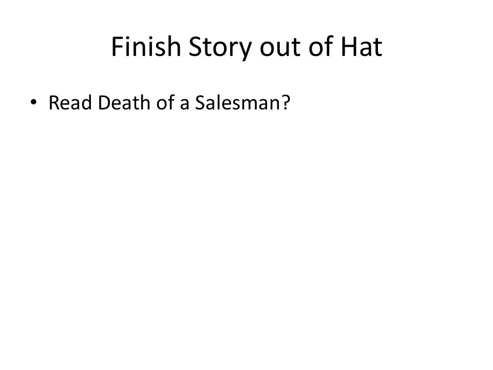Finish Story out of Hat Read Death of a Salesman