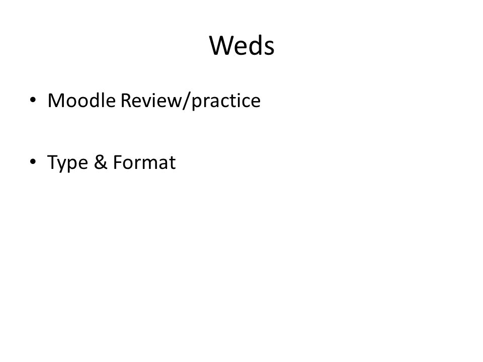 Weds Moodle Review/practice Type & Format