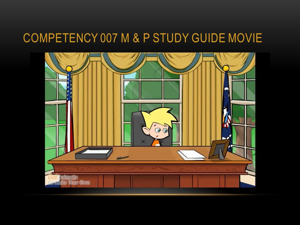 COMPETENCY 007 M & P STUDY GUIDE MOVIE