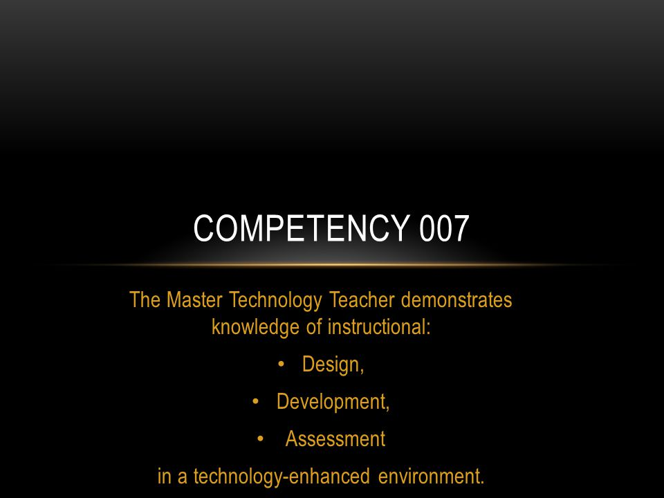 The Master Technology Teacher demonstrates knowledge of instructional: Design, Development, Assessment in a technology-enhanced environment.