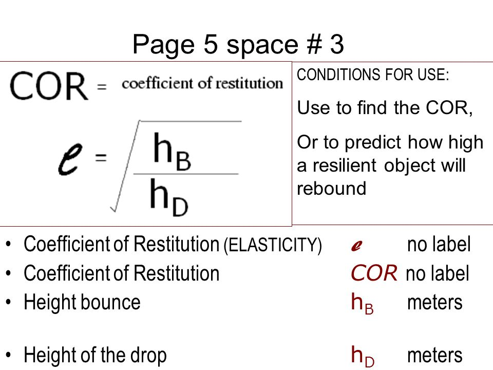 Page 5 space # 3 Coefficient of Restitution (ELASTICITY) e no label Coefficient of Restitution COR no label Height bounce h B meters Height of the dro