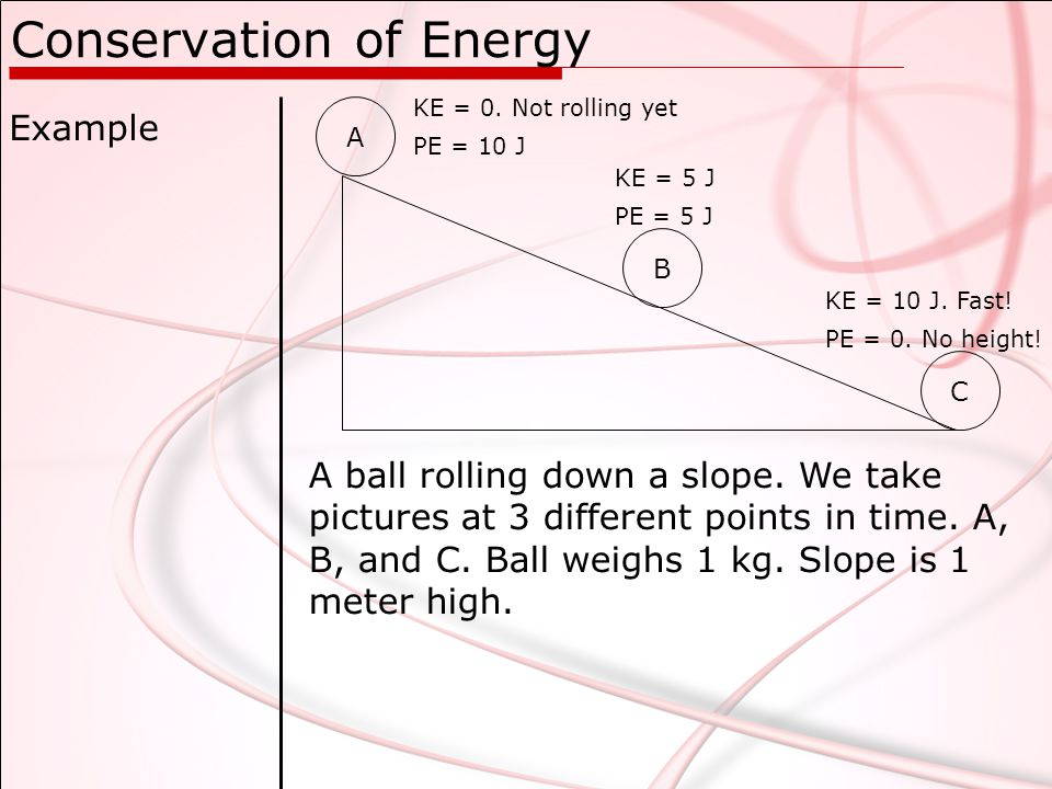 Conservation of Energy Example A ball rolling down a slope.