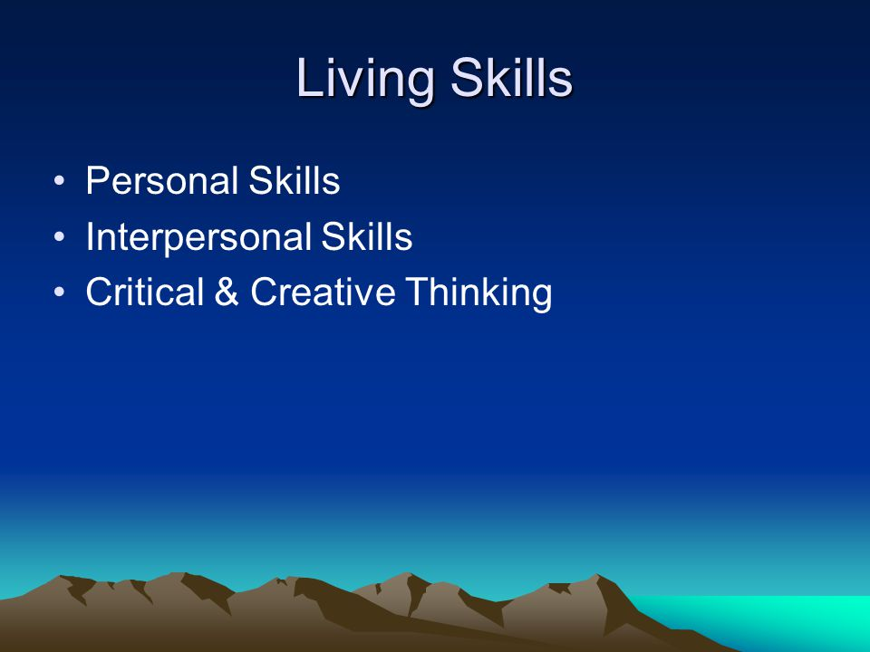 Personal Skills Interpersonal Skills Critical & Creative Thinking