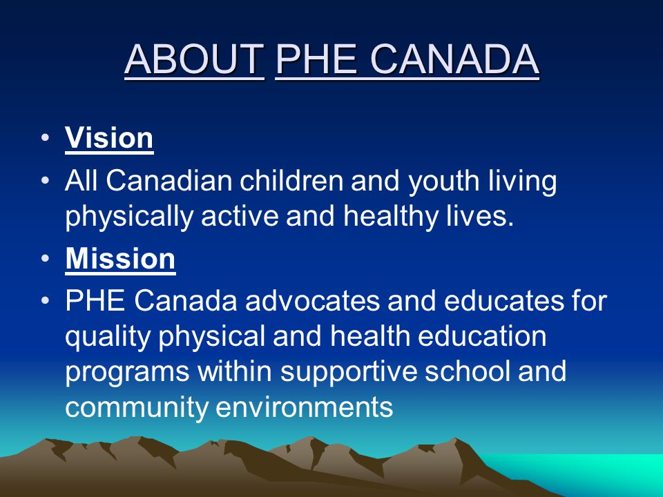 ABOUT PHE CANADA Vision All Canadian children and youth living physically active and healthy lives.