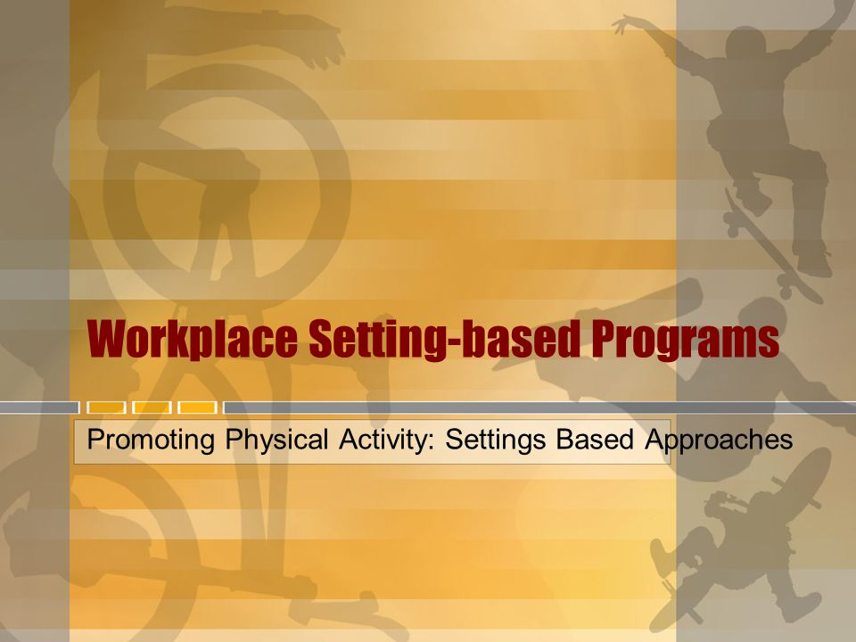 Workplace Setting-based Programs Promoting Physical Activity: Settings Based Approaches