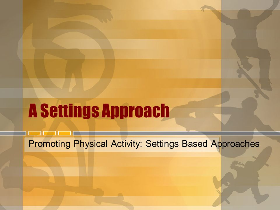 A Settings Approach Promoting Physical Activity: Settings Based Approaches