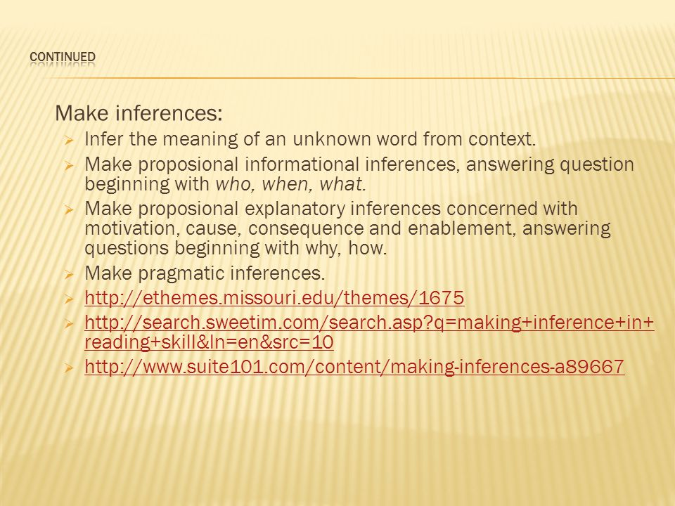 Make inferences:  Infer the meaning of an unknown word from context.