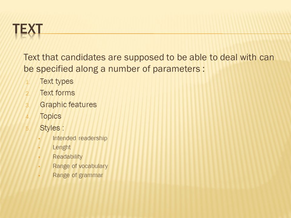 Text that candidates are supposed to be able to deal with can be specified along a number of parameters : 1.