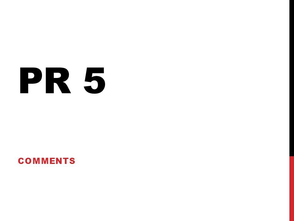 PR 5 COMMENTS