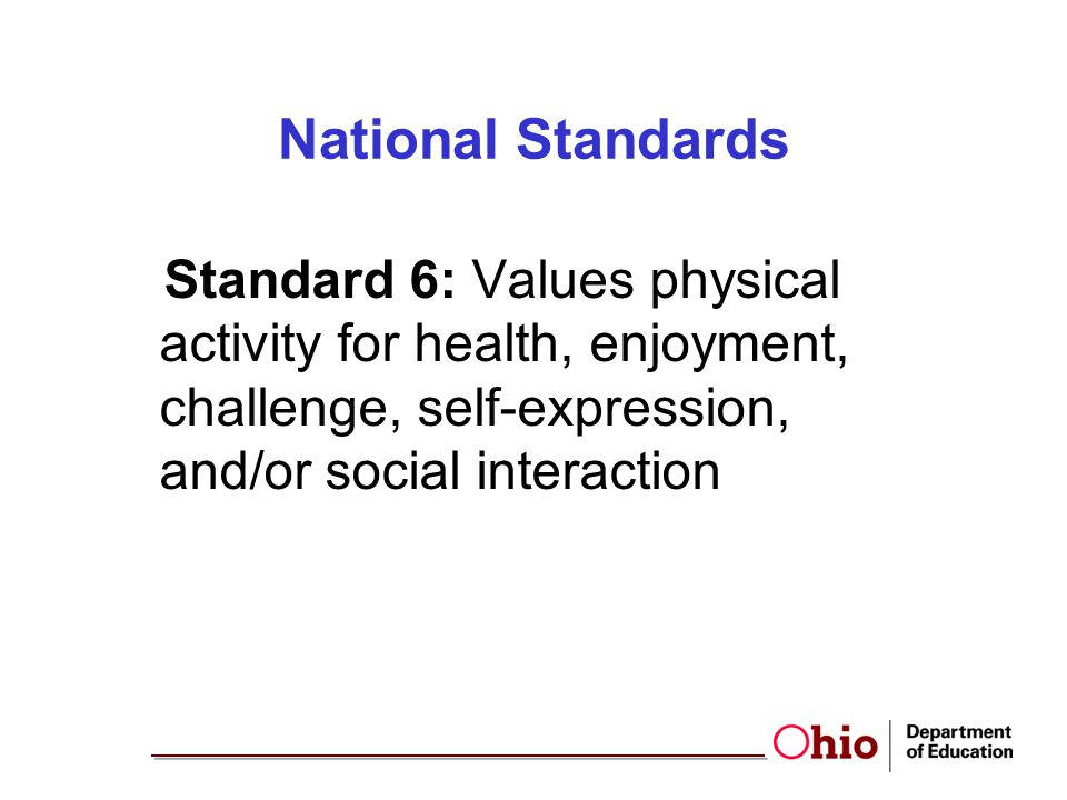 National Standards Standard 6: Values physical activity for health, enjoyment, challenge, self-expression, and/or social interaction