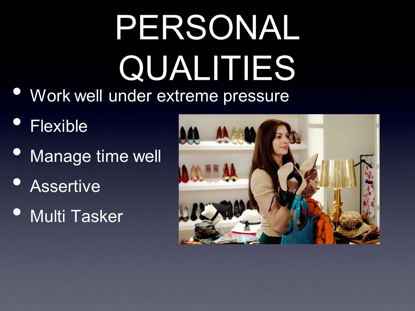 PERSONAL QUALITIES Work well under extreme pressure Flexible Manage time well Assertive Multi Tasker