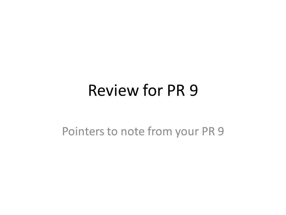 Review for PR 9 Pointers to note from your PR 9