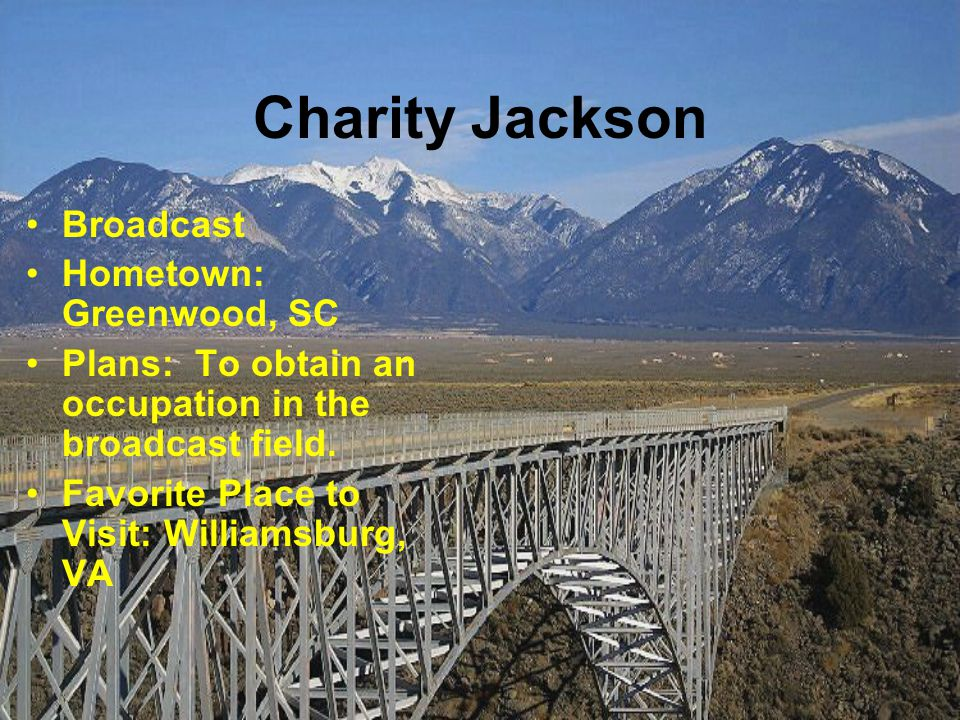 Charity Jackson Broadcast Hometown: Greenwood, SC Plans: To obtain an occupation in the broadcast field.