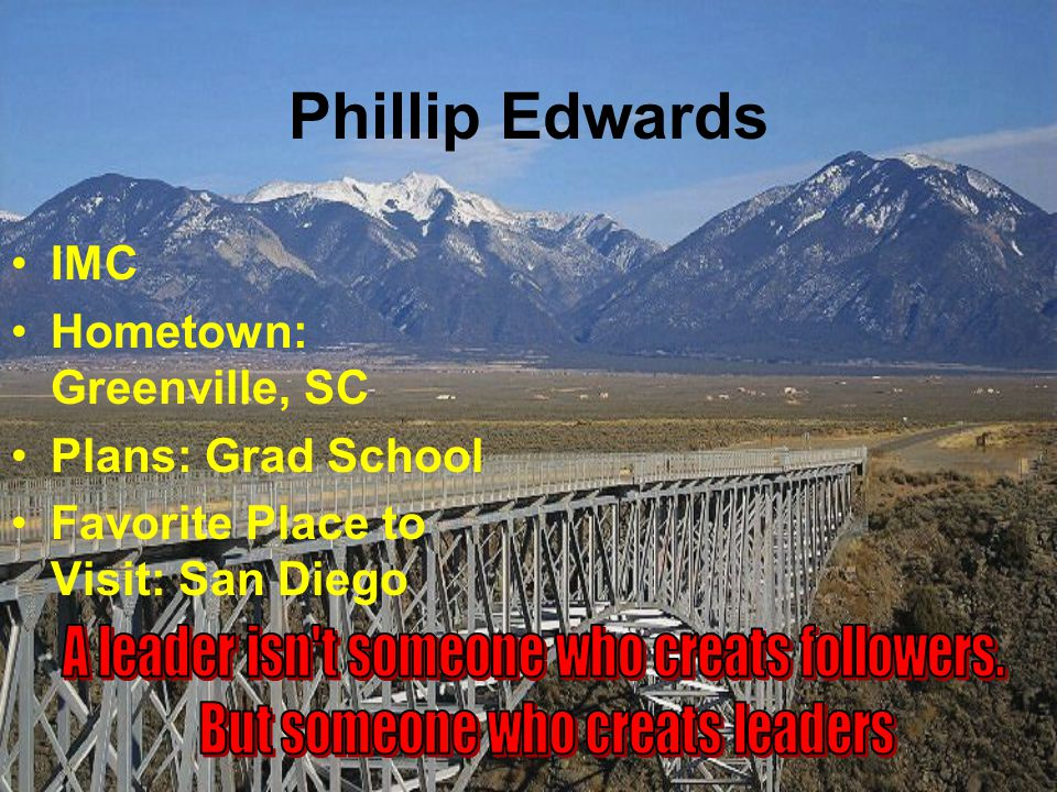 Phillip Edwards IMC Hometown: Greenville, SC Plans: Grad School Favorite Place to Visit: San Diego