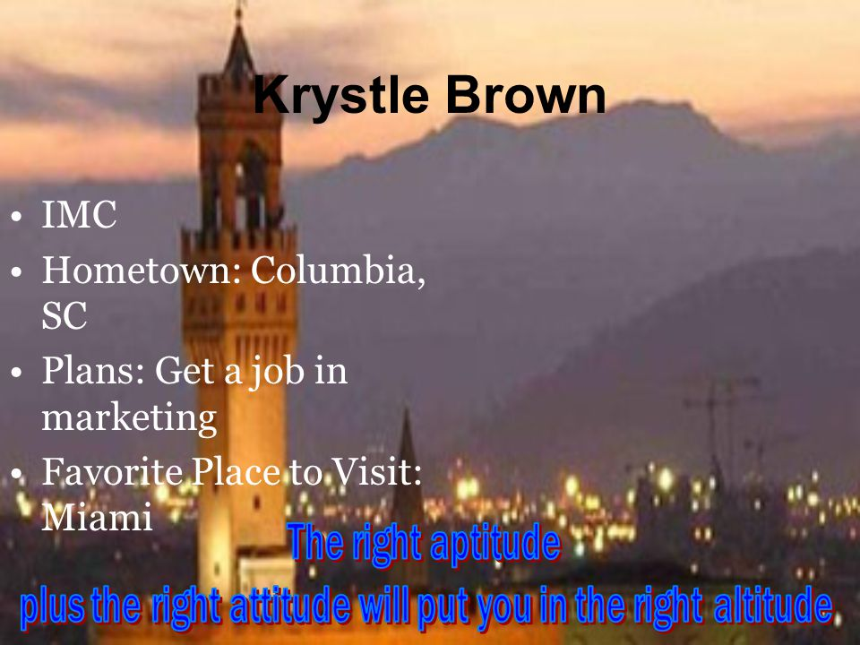 Krystle Brown IMC Hometown: Columbia, SC Plans: Get a job in marketing Favorite Place to Visit: Miami