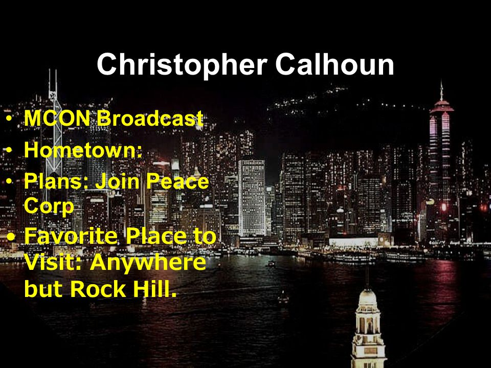 Ryan Singletary MCOM Broadcast Hometown: Goose Creek Plans: Running for President Favorite Place to Visit: Boston