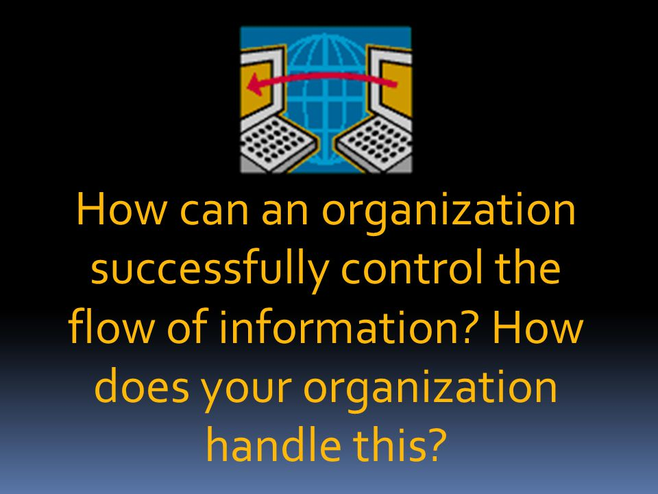 How can an organization successfully control the flow of information.