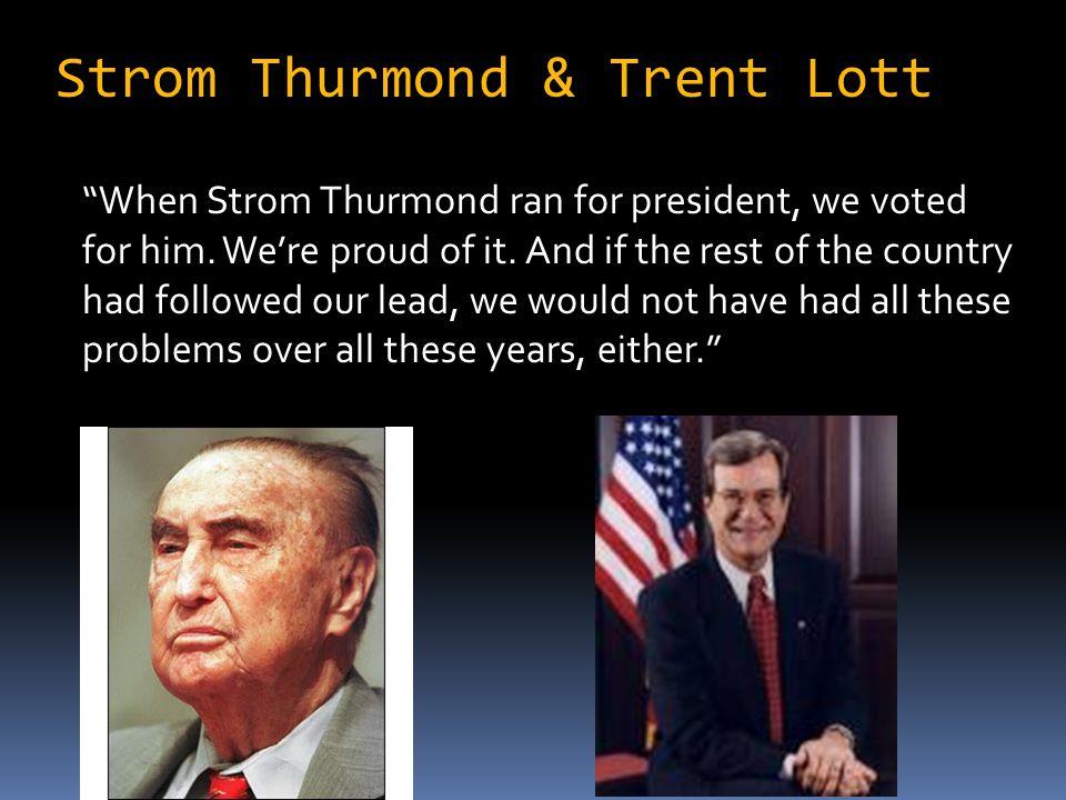 Strom Thurmond & Trent Lott When Strom Thurmond ran for president, we voted for him.