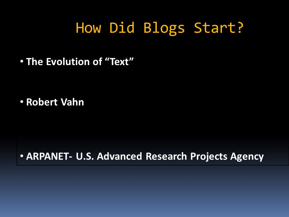 How Did Blogs Start. The Evolution of Text Robert Vahn ARPANET- U.S.