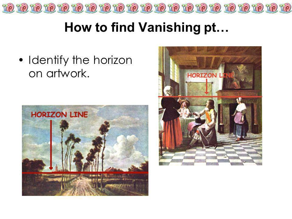 How to find Vanishing pt… Identify the horizon on artwork.