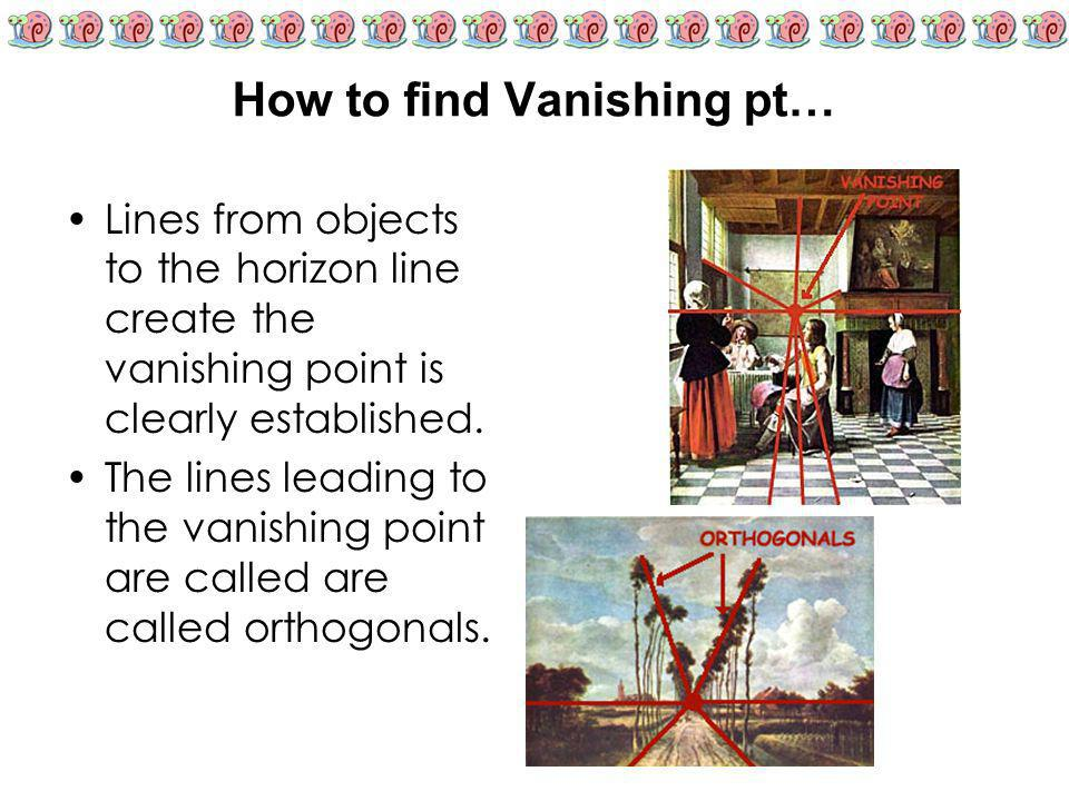 How to find Vanishing pt… Lines from objects to the horizon line create the vanishing point is clearly established. The lines leading to the vanishing
