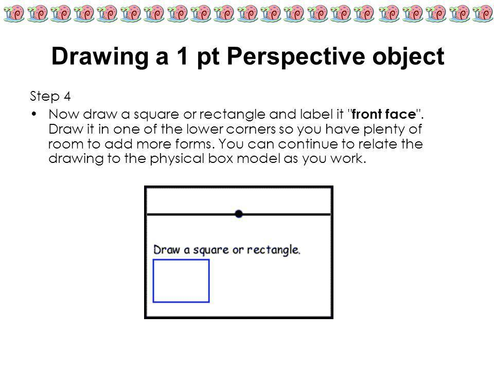 Drawing a 1 pt Perspective object Step 4 Now draw a square or rectangle and label it
