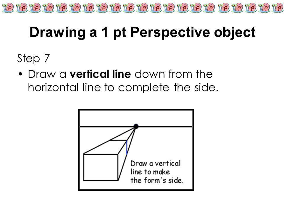 Drawing a 1 pt Perspective object Step 7 Draw a vertical line down from the horizontal line to complete the side.