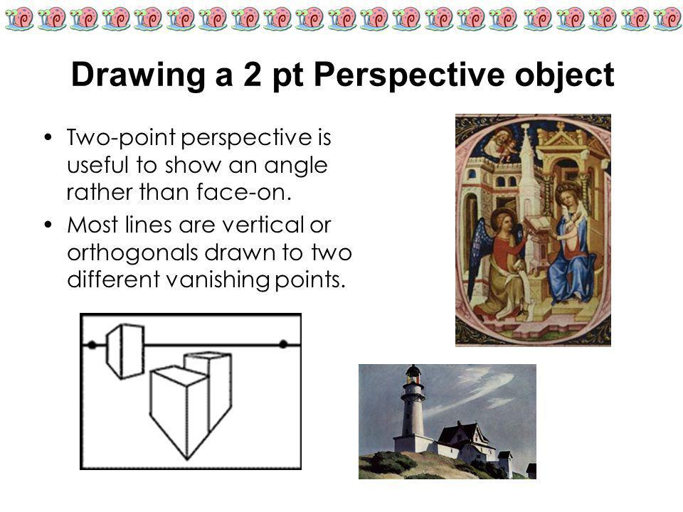 Drawing a 2 pt Perspective object Two-point perspective is useful to show an angle rather than face-on. Most lines are vertical or orthogonals drawn t