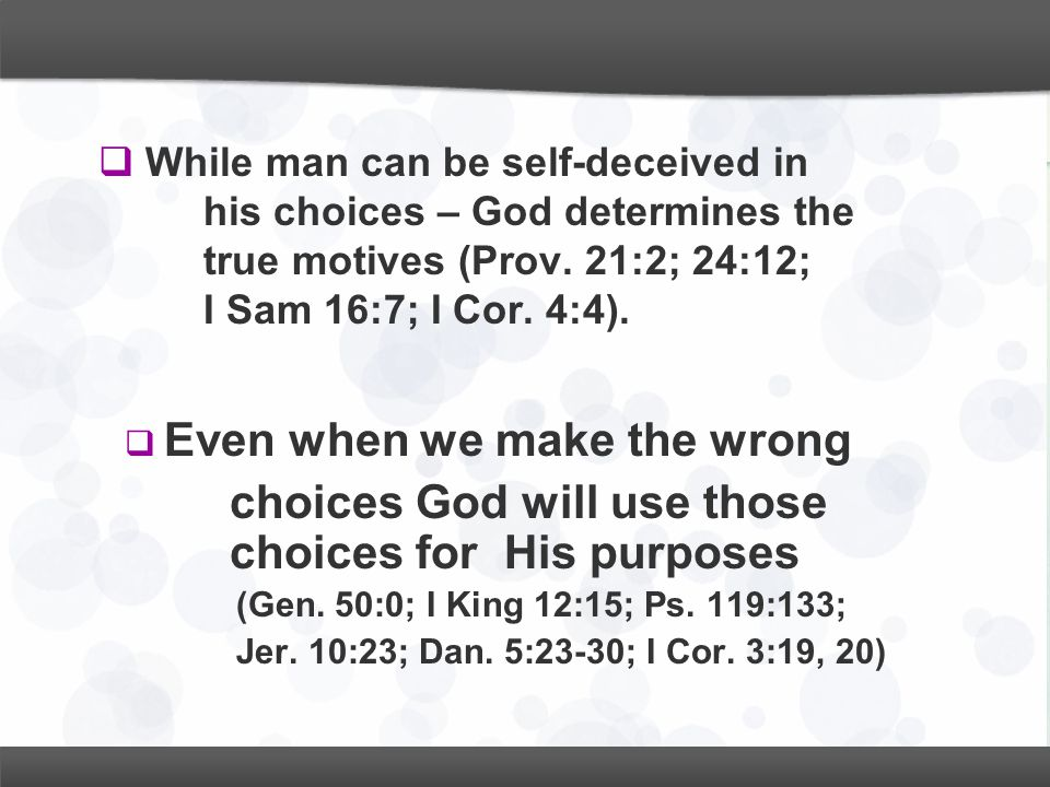  While man can be self-deceived in his choices – God determines the true motives (Prov. 21:2; 24:12; I Sam 16:7; I Cor. 4:4).  Even when we make the