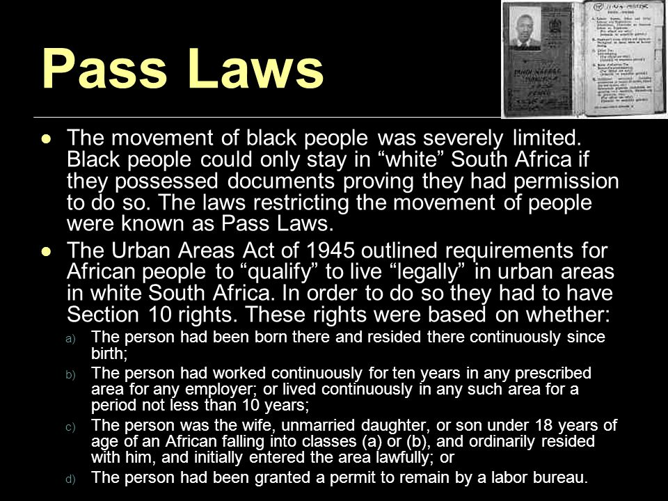 Pass Laws The movement of black people was severely limited.