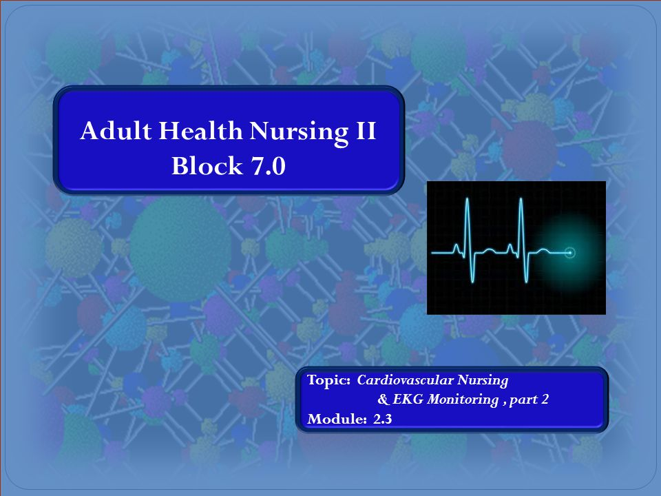Block 7.0 Module 2.3 Cardiovascular--- EKG's / Cardiac Monitoring Digitalis pupurea (Foxglove) Lead II Dynamic Presentation Static Presentation Part II