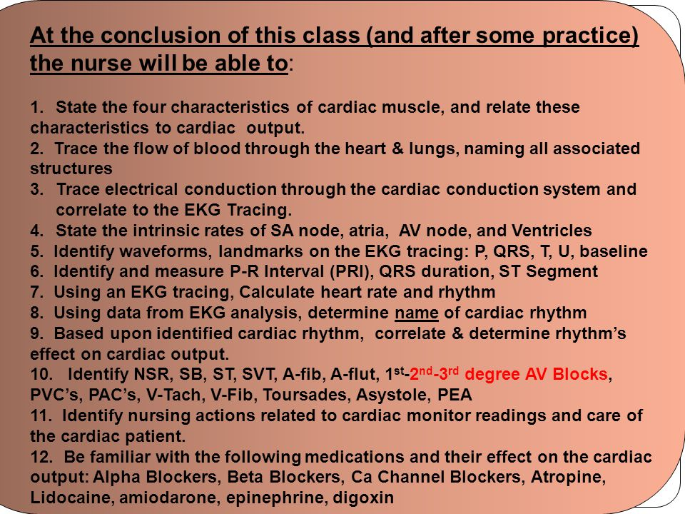 Block 7.0 Module 2.3 At the conclusion of this class (and after some practice) the nurse will be able to: 1.State the four characteristics of cardiac