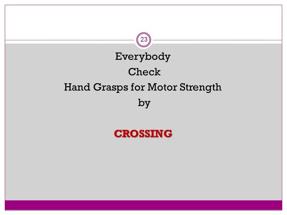 23 Everybody Check Hand Grasps for Motor Strength byCROSSING