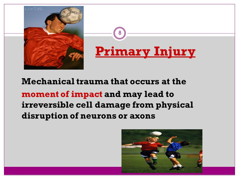 Primary Injury 8 moment of impact Mechanical trauma that occurs at the moment of impact and may lead to irreversible cell damage from physical disrupt