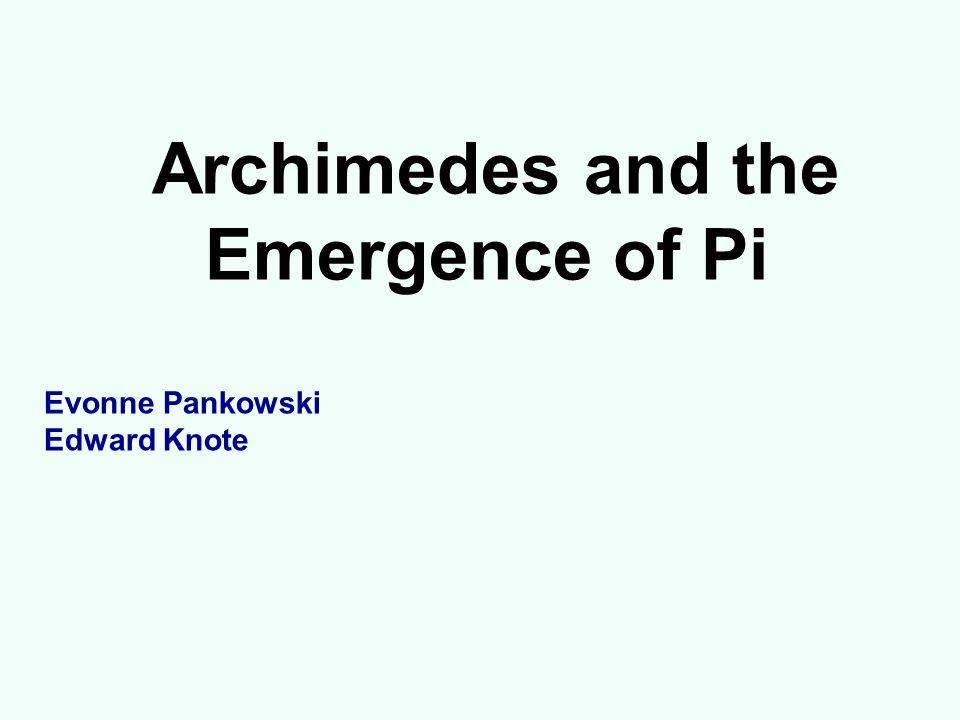 Archimedes and the Emergence of Pi Evonne Pankowski Edward Knote