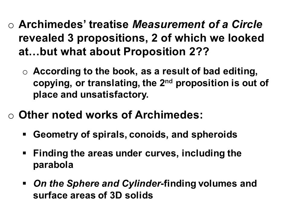 o Archimedes' treatise Measurement of a Circle revealed 3 propositions, 2 of which we looked at…but what about Proposition 2 .