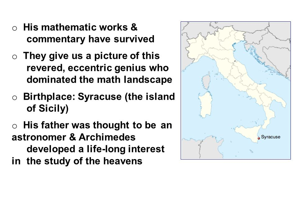 o Archimedes spent time in Egypt, studying at the great Library of Alexandria (Euclid's base of operation) o He was trained in the Euclidean tradition, which was apparent in his writings o He left Alexandria & returned to Syracuse, but kept correspondence with the Greek world & scholars of Alexandria