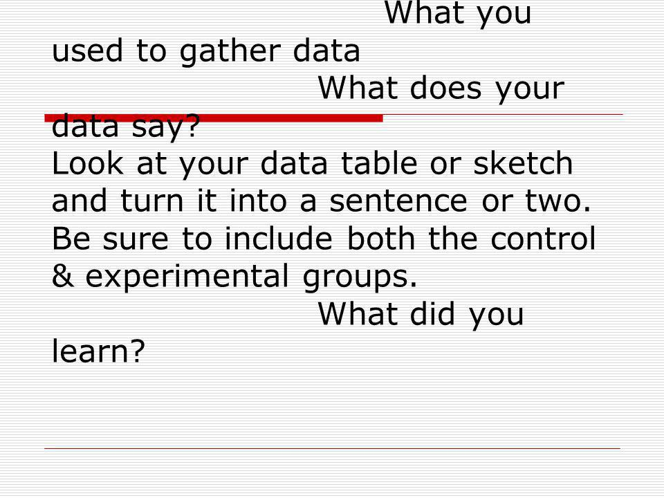 DataMust be in the form of a table or a sketch (determined by the procedure) Be sure to label sketches and/or use units Data should match the data col